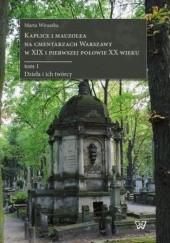 Okładka książki Kaplice i mauzolea na cmentarzach Warszawy w XIX i pierwszej połowie XX wieku Wiraszka Marta