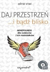 Okładka książki Daj przestrzeń i bądź blisko. Mindfulness dla rodziców i ich nastolatków Eline Snel