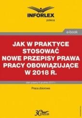 Okładka książki Jak w praktyce stosować nowe przepisy prawa pracy obowiązujące w 2018 r Pl Infor