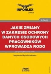 Okładka książki Jakie zmiany w zakresie ochrony danych osobowych pracowników wprowadza RODO Mędrala-Natkaniec Małgorzata