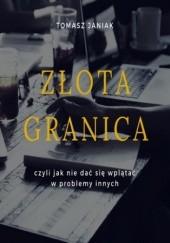 Okładka książki Złota granica czyli jak nie dać się wplątać w problemy innych Tomasz Janiak