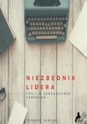 Okładka książki Niezbędnik lidera. Czyli o zarządzaniu Tomasz Janiak