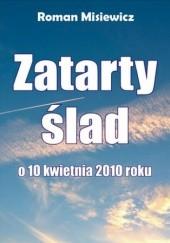 Okładka książki Zatarty ślad. O 10 kwietnia 2010 roku Roman Misiewicz