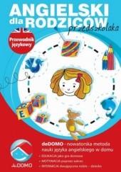 Okładka książki Angielski dla rodziców przedszkolaka. Przewodnik językowy. deDOMO Agnieszka Szeżyńska,Śpiewak Grzegorz
