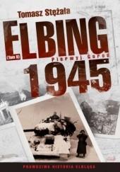 Okładka książki Elbing 1945. Pierwyj gorod. Tom 2 Tomasz Stężała