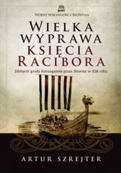 Okładka książki Wielka wyprawa księcia Racibora Artur Szrejter