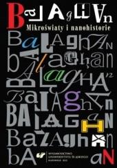 Okładka książki Balaghan. Mikroświaty i nanohistorie Beata Mytych-Forajter,Magdalena Kokoszka,Mariusz Jochemczyk red.