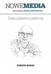 Okładka książki NOWE MEDIA pod redakcją Eryka Mistewicza: Dziennikarstwo przetrwa Dariusz Rosiak