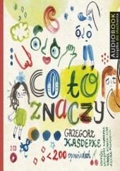 Okładka książki Co to znaczy (cz. 1 i 2) Grzegorz Kasdepke