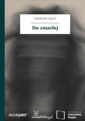 Okładka książki Do zmarłej Tadeusz Gajcy