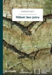 Okładka książki Miłość bez jutra Tadeusz Gajcy