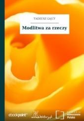 Okładka książki Modlitwa za rzeczy Tadeusz Gajcy