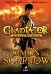 Okładka książki Gladiator (Tom 1). Gladiator. Walka o wolność Simon Scarrow