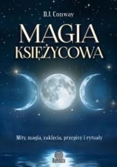 Okładka książki Magia księżycowa. Mity, magia, zaklęcia, przepisy i rytuały D.J. Conway