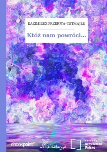 Któż Nam Powróci Kazimierz Przerwa Tetmajer 4840985