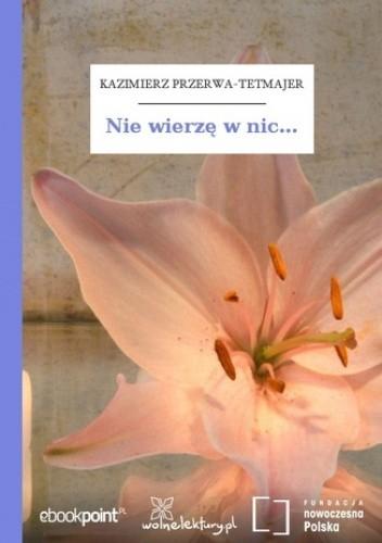 Nie Wierzę W Nic Kazimierz Przerwa Tetmajer 4841018