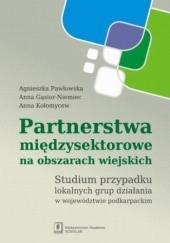Okładka książki Partnerstwa międzysektorowe na obszarach wiejskich Anna Kołomycew,Agnieszka Pawłowska,Gąsior-Niemiec Anna
