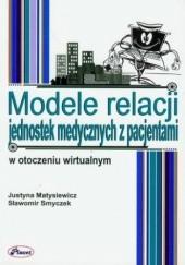 Okładka książki Modele relacji jednostek medycznych z pacjentami w otoczeniu wirtualnym Sławomir Smyczek