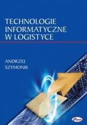 Okładka książki Technologie informatyczne w logistyce Andrzej Szymonik