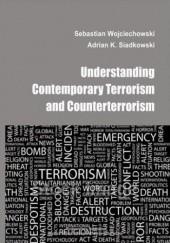Okładka książki Understanding contemporary terrorism and counterterrorism Sebastian Wojciechowski,K. Siadkowski Adrian