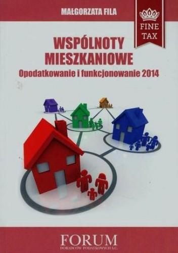 Okładka książki Wspólnoty mieszkaniowe Opodatkowanie i funkcjonowanie 2014 Małgorzata Fila