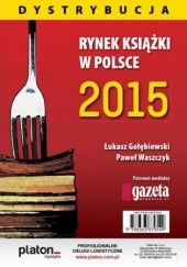 Okładka książki Rynek książki w Polsce 2015 Dystrybucja Łukasz Gołębiewski,Paweł Waszczyk
