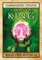 Okładka książki Mroczna Wieża IV: Czarnoksiężnik i kryształ Stephen King