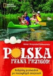Okładka książki Polska pełna przygód! Rodzinny przewodnik po niezwykłych miejscach Krzysztof Kobus,Anna Kobus