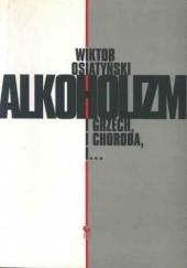 Okładka książki Alkoholizm. I grzech i choroba Wiktor Osiatyński