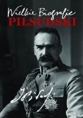 Okładka książki Piłsudski. Wielkie Biografie Katarzyna Fiołka