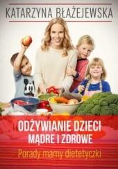 Okładka książki Odżywianie dzieci mądre i zdrowe. Porady mamy dietetyczki Katarzyna Błażejewska