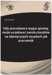 Okładka książki Sędzia wyjaśnia: Gdy pracodawca wygra sprawę, może oczekiwać zwrotu kosztów na identycznych zasadach jak pracownik Rafał Krawczyk