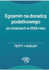 Okładka książki Egzamin na doradcę podatkowego. Testy, kazusy Barbara Dąbrowska