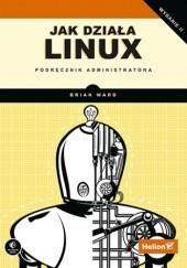 Okładka książki Jak działa Linux. Podręcznik administratora. Wydanie II Brian Ward