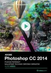 Okładka książki Adobe Photoshop CC 2014. Kurs video. Poziom pierwszy. Najlepsze techniki obróbki obrazów Aleksandra Tomaszewska