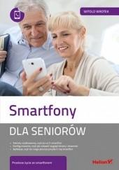 Okładka książki Smartfony dla seniorów Witold Wrotek