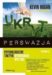 Okładka książki Ukryta perswazja. Psychologiczne taktyki wywierania wpływu Kevin Hogan,James Speakman