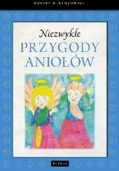 Okładka książki Niezwykłe przygody aniołów Robert M. Rynkowski