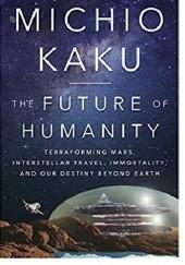 Okładka książki The Future of Humanity: Terraforming Mars, Interstellar Travel, Immortality, and Our Destiny Beyond Earth Michio Kaku