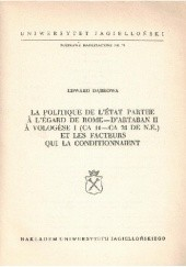 Okładka książki La politique de lÉtat parthe à légard de Rome - dArtaban II àVologèse I (ca 11 - ca 79 de n.e.) et les facteurs qui la conditionnaient Edward Dąbrowa