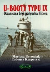 Okładka książki U-Booty typu IX. Oceaniczna broń podwodna Hitlera Mariusz Borowiak,Tadeusz Kasperski