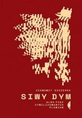 Okładka książki Siwy dym albo pięć cywilizowanych plemion Ziemowit Szczerek
