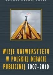Okładka książki Wizje uniwersytetu w polskiej debacie publicznej 2007 - 2010 Łukasz Stankiewicz