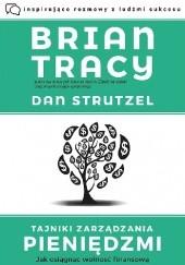 Okładka książki Tajniki zarządzania pieniędzmi. Jak osiągnąć wolność finansową Brian Tracy,Dan Strutzel