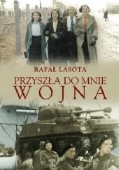 Okładka książki Przyszła do mnie wojna Rafał Lasota