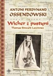 Okładka książki Wicher z pustyni. Thomas Edward Lawrence Antoni Ferdynand Ossendowski