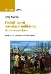 Okładka książki Wokół teorii rewolucji militarnej. Wybrane problemy Jerzy Maroń