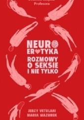 Okładka książki Neuroerotyka. Rozmowy o seksie i nie tylko Jerzy Vetulani,Maria Mazurek