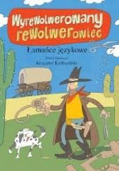 Okładka książki Wyrewolwerowany rewolwerowiec. Łamańce językowe. Krzysztof Kiełbasiński