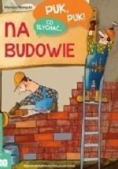 Okładka książki Puk, puk! Co słychać... Na budowie Mariusz Niemycki